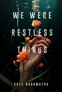 We Were Restless Things